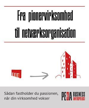 Fra pionervirksomhed til netværksorganisation - Sådan fastholder du passionen, når din virksomhed vokser af Pernille Hjortkjær