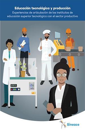 Educación tecnológica y producción - experiencias de articulación de los institutos de educación superior tecnológica con el sector productivo