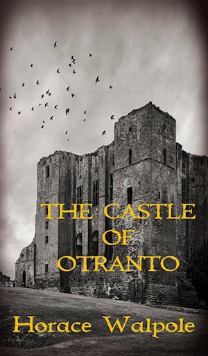 The Castle of Otranto af Horace Walpole