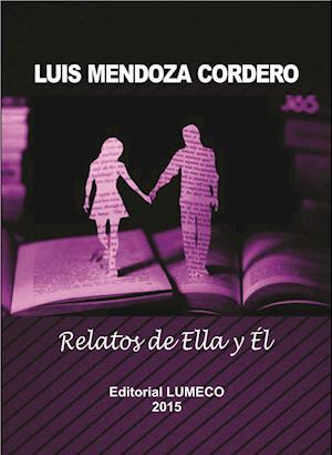Relatos de Ella y Él af Luis Alberto Mendoza Cordero