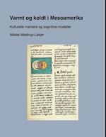 Varmt og koldt i Mesoamerika - kulturelle mønstre og kognitive modeller af Mikkel Møldrup-Lakjer
