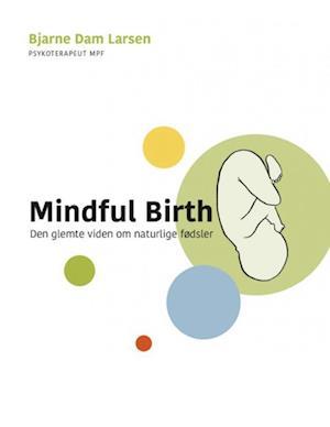 Mindful Birth - den glemte viden om fødsler