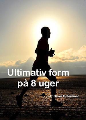 Ultimativ Form på 8 uger af Oliver Opfermann