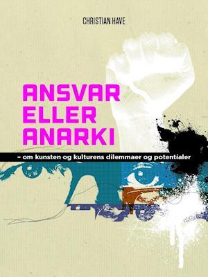 Ansvar eller anarki - om kunsten og kulturens dilemmaer og potentialer