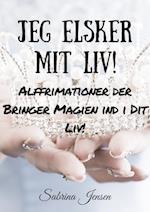 Jeg ELSKER Mit Liv! - Affrimationer der Bringer Magien ind i Dit Liv!