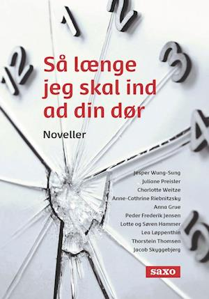 Så længe jeg skal ind ad din dør af 10 danske forfattere