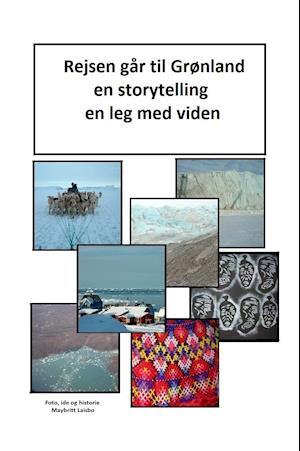 Rejsen går til Grønland en storytelling og en leg med viden af Maybritt Laisbo