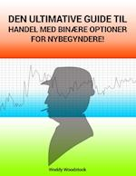 Den ultimative guide til handel med binære optioner for nybegyndere!