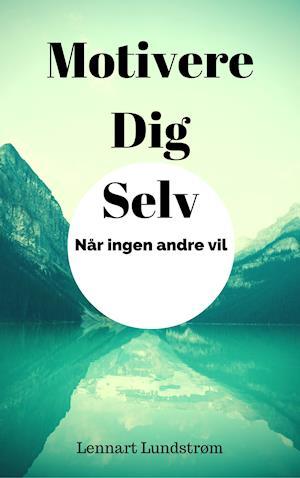 Motivere Dig Selv af Lennart Lundstrøm