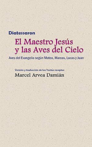Diatessaron: El Maestro Jesus y las Aves del Cielo