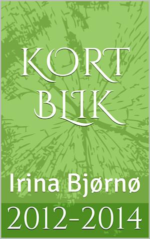 Kort Blik af Irina Bjørnø