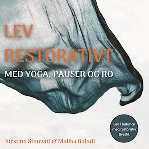 Lev restorativt med yoga, pauser og ro