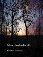 Mens vi endnu har tid af Peter V.G. Kristiansen