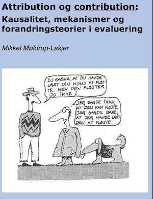 Attribution og contribution: kausalitet, forandringsteori og mekanismer i evaluering af Mikkel Møldrup-Lakjer
