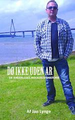 DØ IKKE UDEN AR- en anderledes rockerlivshistorie