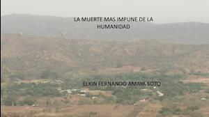 LA MUERTE MÁS IMPUNE DE LA HUMANIDAD af ELKIN FERNANDO AMAYA SOTO