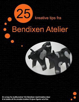 25 kreative tips fra Bendixen Atelier. af Vivi Bendixen