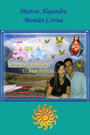 Padre Soltero: El Amor Perfecto...