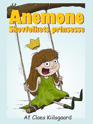 Anemone - Skovfolkets prinsesse af Claes Kiilsgaard
