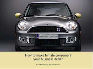 The Female Benchmark - How to make female consumers your business driver
