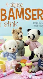 Ti dejlige bamser i strik - plus sødt tøj og tilbehør