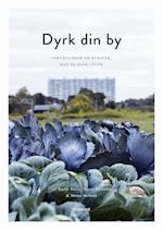 Dyrk din by af Marie Hertz, Mette Helbæk, Signe Voltelen