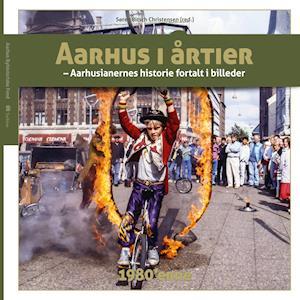 Aarhus i årtier – 1980'erne