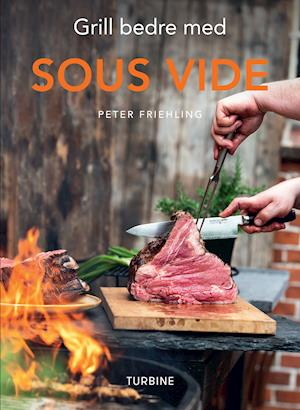 Grill bedre med Sous vide-Peter Friehling-Bog