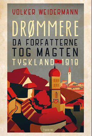 volker weidemann – Drømmere - da forfatterne greb magten tyskland 1918-volker weidemann-bog på saxo.com