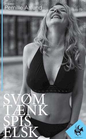 Bog, paperback Svøm, Tænk, Spis, Elsk af Pernille Aalund