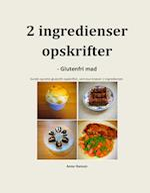 2 ingredienser opskrifter - glutenfri mad af Anne Hansen