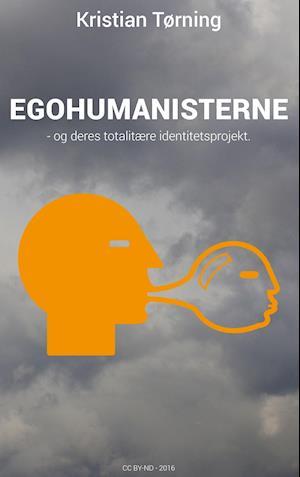 Egohumanisterne - og deres totalitære identitetsprojekt