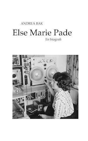 Bog, paperback Else Marie Pade - en biografi af Andrea Bak