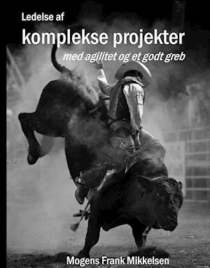 Bog, hardback Ledelse af komplekse projekter af Mogens Frank Mikkelsen