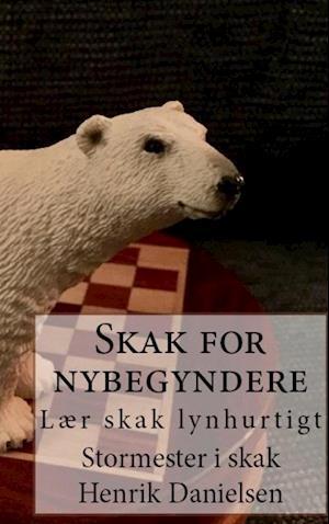 Bog paperback Skak for nybegyndere af Gm Henrik Danielsen