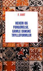 Hexeri og Forgørelse. Gamle danske Trylleformler