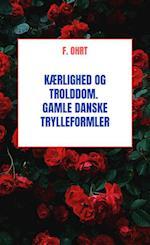 Kærlighed og Trolddom. Gamle danske Trylleformler