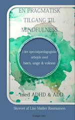 EN PRAGMATISK TILGANG TIL MINDFULNESS i det specialpædagogiske arbejde med børn, unge og voksne – med ADHD & ADD