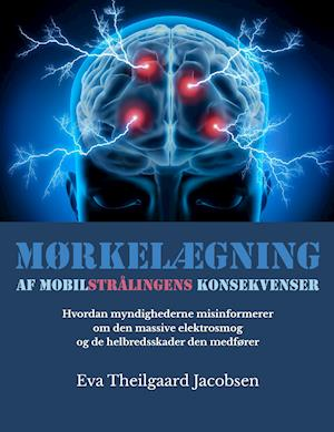 Bog, hæftet Mørkelægning af mobilstrålingens konsekvenser af Eva Theilgaard Jacobsen