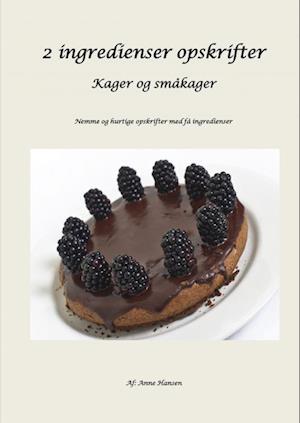2 ingredienser opskrifter - kager og småkager/ af Anne Hansen