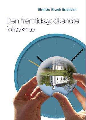 Bog, hæftet Den fremtidsgodkendte folkekirke af Birgitte Kragh Engholm