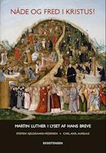 Nåde og fred i Kristus! Martin Luther i lyset af hans breve