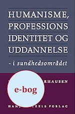 Humanisme, professionsidentitet og uddannelse i sundhedsområdet