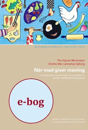 Når mad giver mening af Pia Hjarsø Mortensen, Grethe Mai Lehnshøj Søberg
