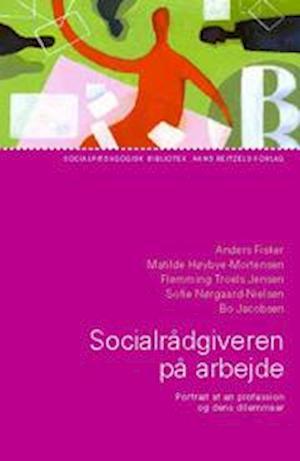 Socialrådgiveren på arbejde af Bo Jacobsen Anders Fisker Matilde Høybye-Mortensen