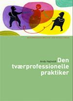 Den tværprofessionelle praktiker (Socialpædagogisk bibliotek)