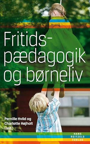 Bog hæftet Fritidspædagogik og børneliv af Dorte Kousholt Kirsten Gammelgaard Charlotte Højholt