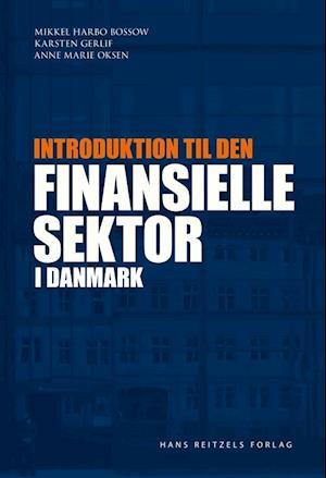 Bog, hæftet Introduktion til den finansielle sektor i Danmark af Anne Marie Oksen, Karsten Gerlif, Mikkel Harbo Bossow
