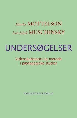 Bog, hæftet Undersøgelser - videnskabsteori og metode i pædagogiske studier af Martha Mottelson, Lars Jakob Muschinsky