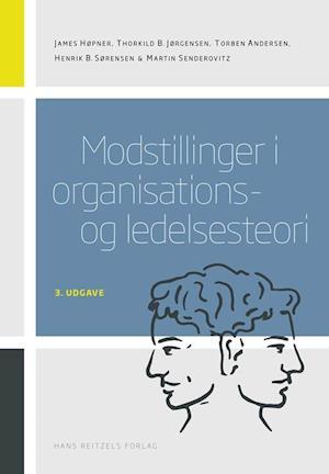 Bog, hæftet Modstillinger i organisations- og ledelsesteori af Torben Andersen, James Høpner, Henrik Bendixen Sørensen